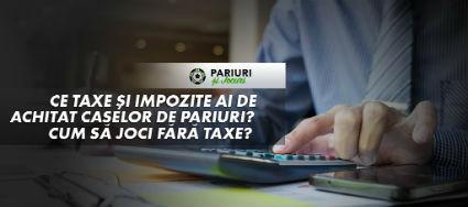 ce taxe si impozite ai de achitat caselor de pariuri?