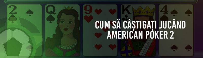 Cum Să Câștigați Jucând American Poker 2?